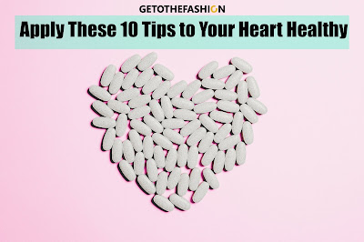 Apply These 10 Tips to Keep Your Heart Healthy in 2020