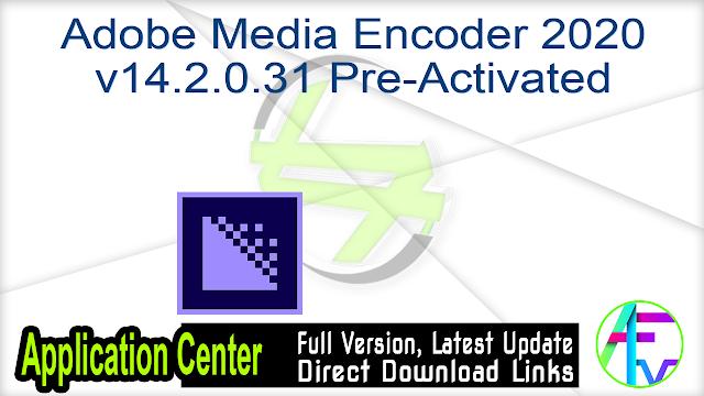 Adobe Media Encoder 2020 v14.2.0.31 Pre-Activated