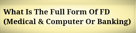What Is The Full Form Of FD (Medical & Computer Or Banking)