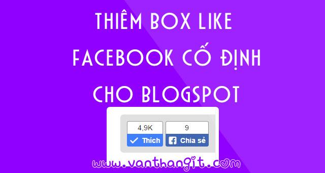 Thêm Box Like Facebook Cố Định Bên Trái Cho Blogspot - Văn Thắng Blog