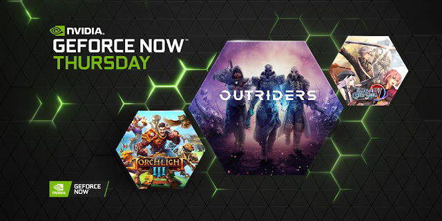 Nvidia GeForce Now adding more than 30 Games including Outriders, Torchlight III, and Trails of Cold Steel IV | TechNeg