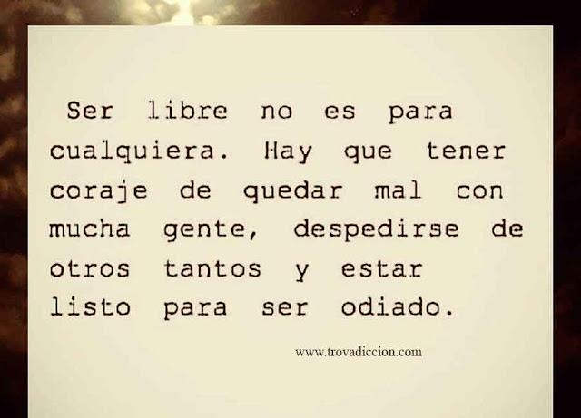 Ser libre no es para cualquiera...