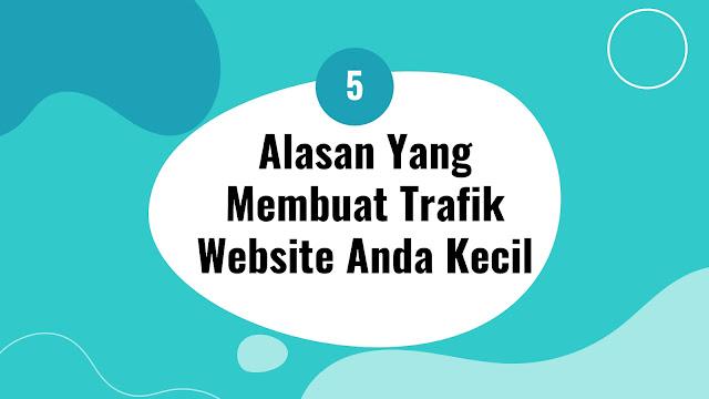 5 Alasan Yang Membuat Trafik Website Anda Kecil