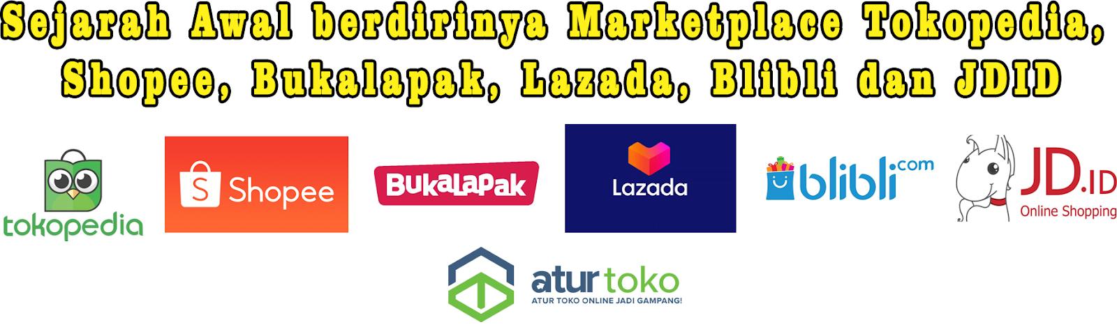 Sejarah Awal Berdirinya Marketplace Tokopedia Shopee Bukalapak Lazada Blibli Dan Jdid Teknologi Id