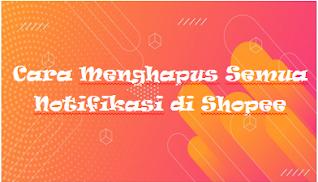 Cara Menghapus Semua Notifikasi di Shopee