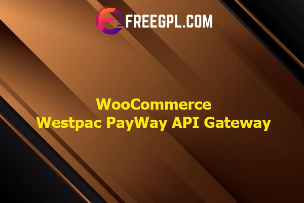WooCommerce Westpac PayWay API Gateway Nulled Download Free
