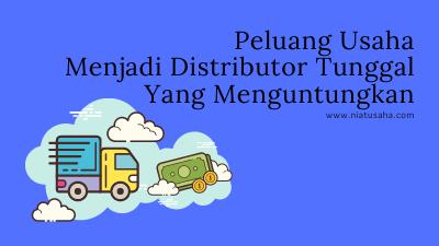 Peluang-Usaha-Menjadi-Distributor-Tunggal