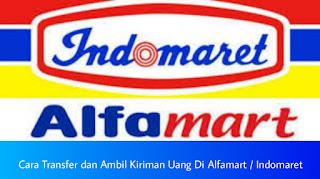 Cara transfer dan ambil kiriman uang di Alfamart/Indomaret