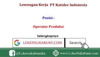 Lowongan Kerja Operator PT Katolec Indonesia Cikarang 2020