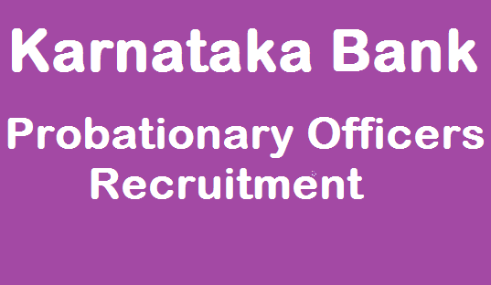 TS Jobs, AP & TS Notification, Bank jobs, karnataka Bank Recruitment, Probationary Officers, Bank PO jobs