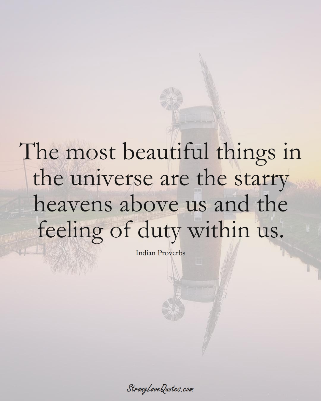 The most beautiful things in the universe are the starry heavens above us and the feeling of duty within us. (Indian Sayings);  #AsianSayings