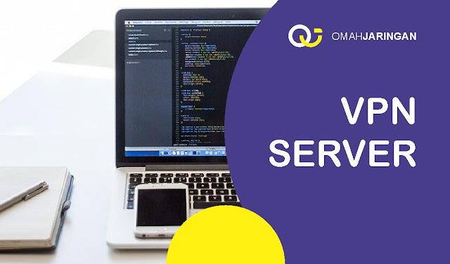 Panduan Dasar Fungsi VPN Server dan Cara Kerjanya