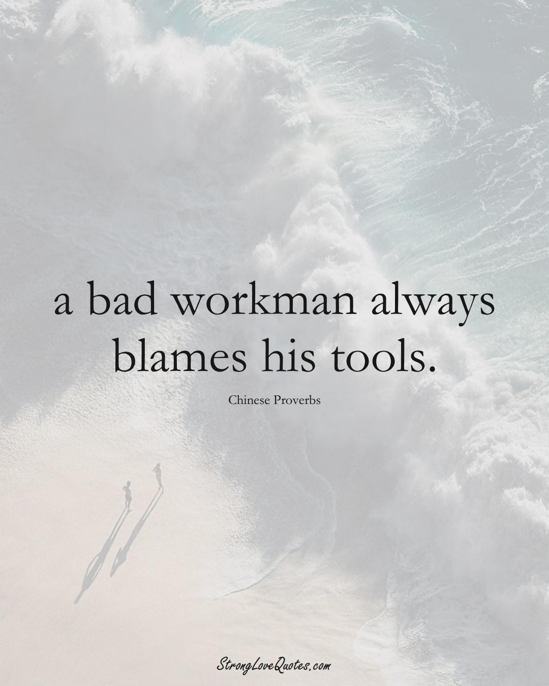 a bad workman always blames his tools. (Chinese Sayings);  #AsianSayings