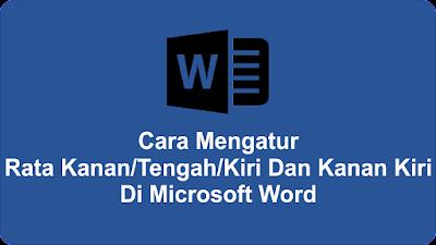 Cara Mengatur Rata Kanan/Tengah/Kiri Dan Kanan Kiri Di Microsoft Word