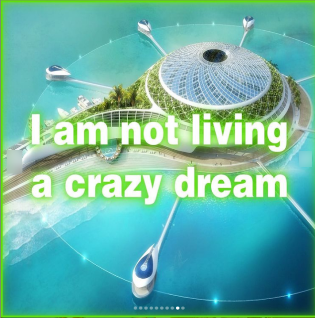 """A meme with the text """"I am not living a crazy dream"""" over the image of a futuristic-looking city that is in the middle of the water."""