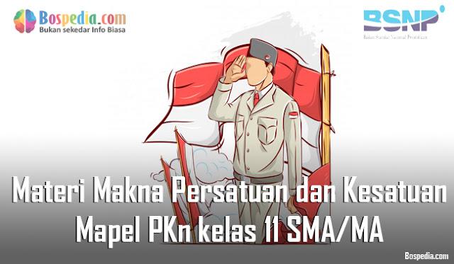 Materi Makna Persatuan dan Kesatuan Mapel PKn kelas 11 SMA/MA