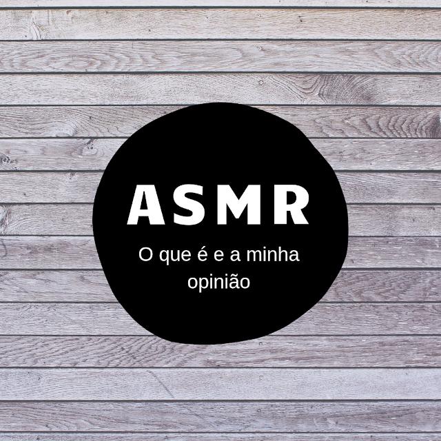 ASMR o que é e a minha opinião