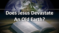 Does Jesus Devastate An Old Earth?