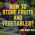 Storing Fruits And Vegetables The Right Way