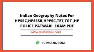 Indian Geography Notes For HPSSC,HPSSSB,HPPSC,TET,TGT ,HP POLICE,PATWARI  EXAM PDF