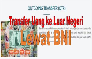 Cara Transfer Uang ke Luar Negeri Lewat BNI Terbaru