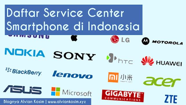 Daftar Service Center Smartphone Android di Seluruh Indonesia | Blognya Alvian Kosim
