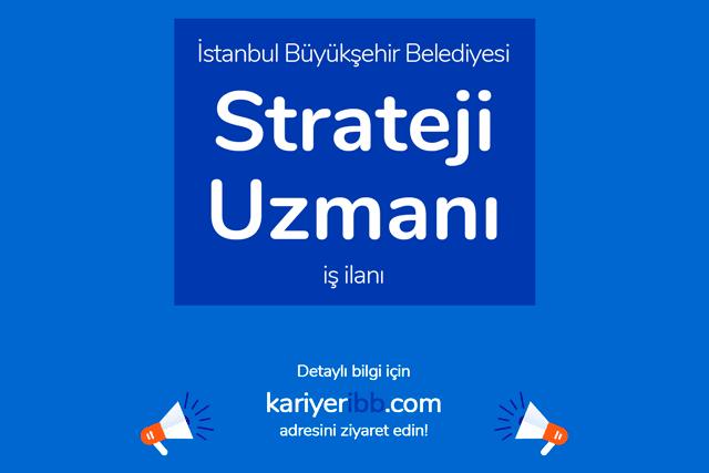 İstanbul Büyükşehir Belediyesi, strateji uzmanı alacak. Adaylarda aranan nitelikler neler? Detaylar kariyeribb.com'da!