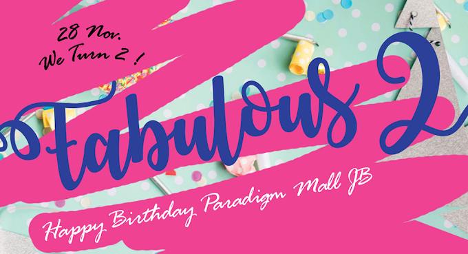 Paradigm Mall Johor Bahru meraikan ulang tahun ke-2 bertemakan  Fabulous 2 yang menakjubkan!