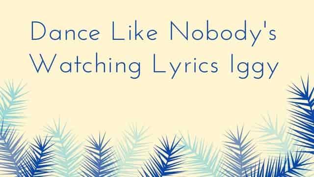 Dance Like Nobody's Watching Lyrics Iggy