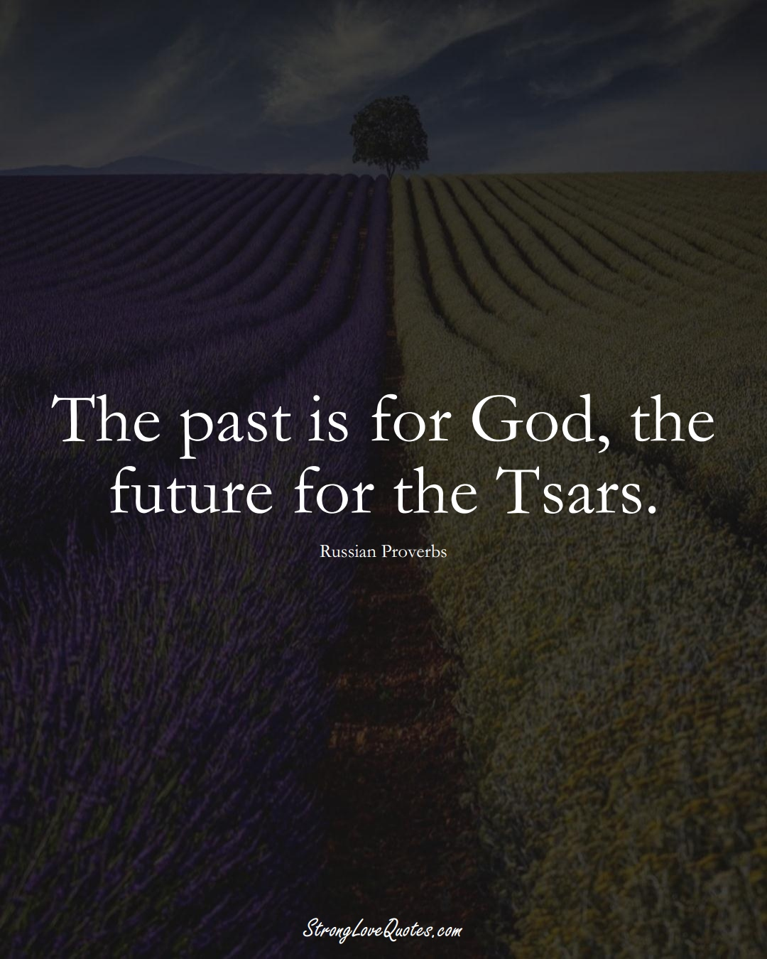 The past is for God, the future for the Tsars. (Russian Sayings);  #AsianSayings