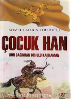 Ahmet Haldun Terzioğlu - Çocuk Han (Hun Çağında Bir Ulu Kahraman)