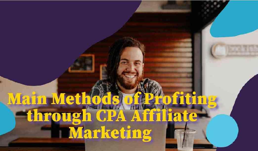 Main Methods of Profiting through CPA Affiliate Marketing