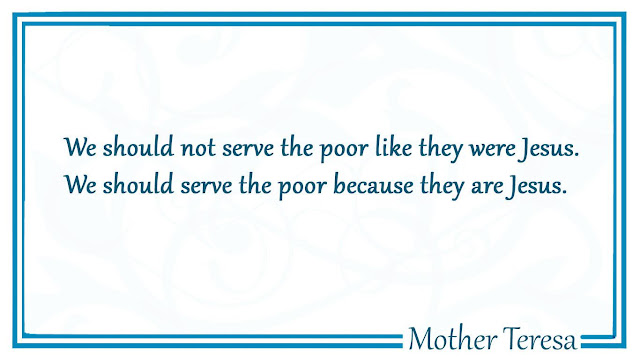 We should serve the poor because they are Jesus Mother Teresa quotes