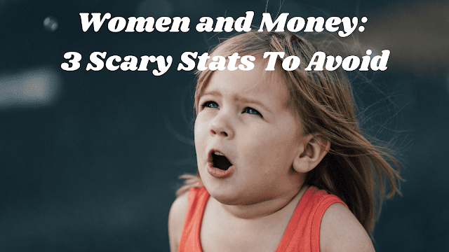 Women and Money: 3 Scary Stats To Avoid