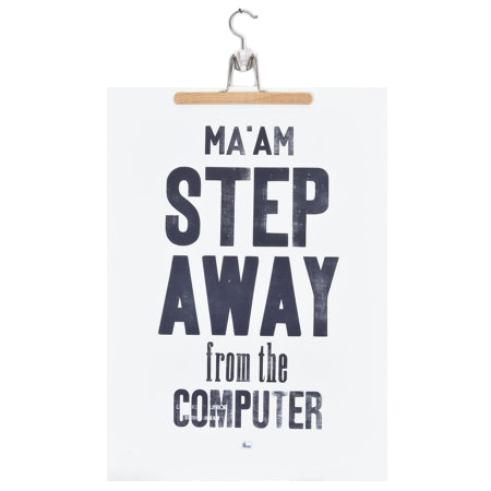Step Away From The Computer Letterpress Print from La Farme