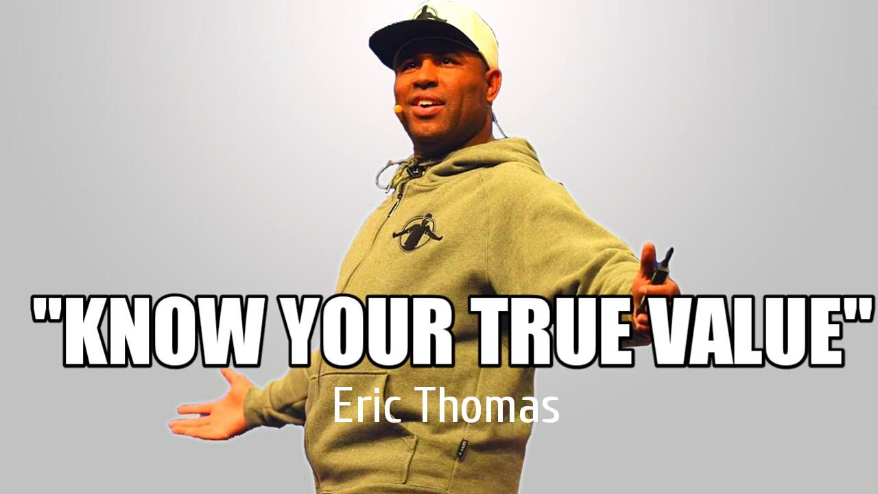 Eric Thomas - KNOW YOUR TRUE VALUE (Eric Thomas Motivation)