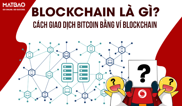 Blockchain là gì? Cách giao dịch Bitcoin bằng ví Blockchain