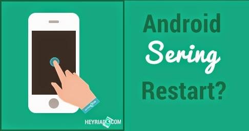 Mengatasi Android Sering Restart Sendiri