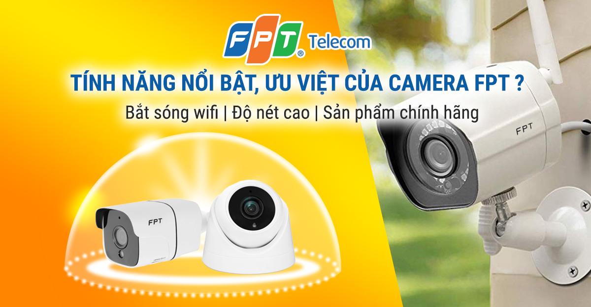 Tính năng nổi bật trên sản phẩm Camera FPT
