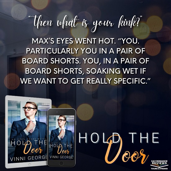 """""""Then what is your kink?"""" Max's eyes went hot.   """"You. Particularly you in a pair of board shorts. You, in a pair of board shorts, soaking wet if we want to get really specific."""""""