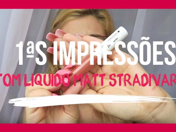 Video -  Primeiras Impressões Batom Liquido Matt Stradivarius