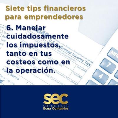 Manejar cuidadosamente los impuestos, tanto en tus costeos como en la operación. Algunos emprendedores olvidan incluir en sus costos los impuestos y en ocasiones eso puede achicar sus márgenes o incluso dejarlos en números rojos.