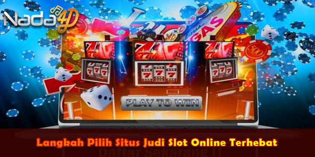 Langkah Pilih Situs Judi Slot Online Terhebat