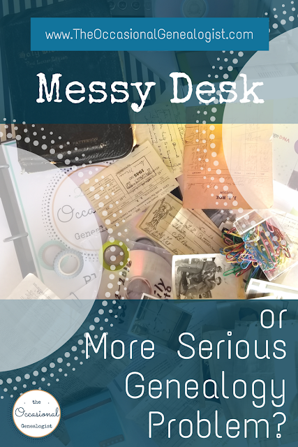 The Occasional Genealogist Messy Desk or More Serious Problem?