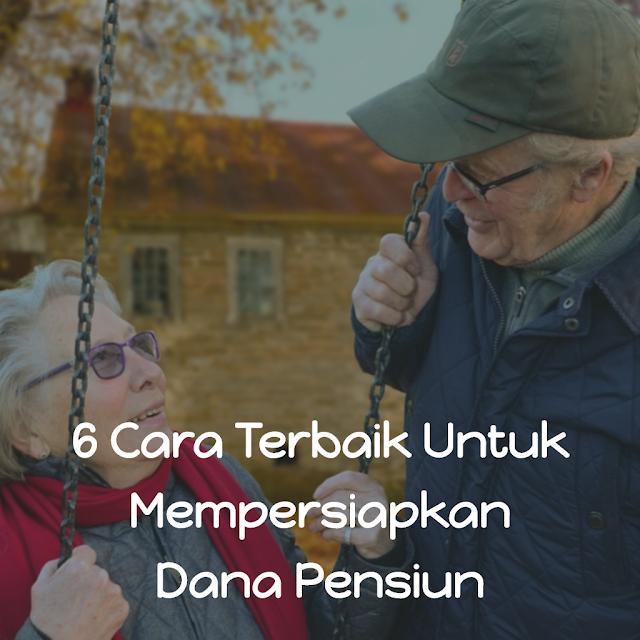 Rencanakanlah Sejak Dini, Inilah 6 Cara Terbaik Untuk Mempersiapkan Dana Pensiun