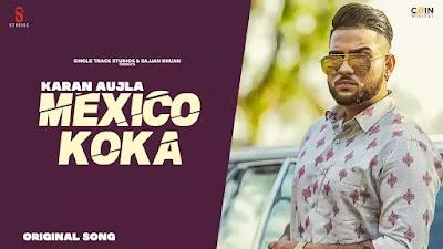 Checkout Karan Aujla New Song Mexico Koka lyrics only on Lyricsaavn