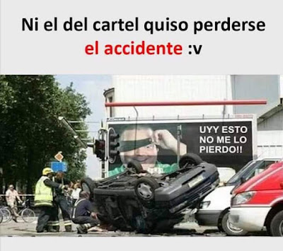 Ni el del cartel quiso perderse el accidente