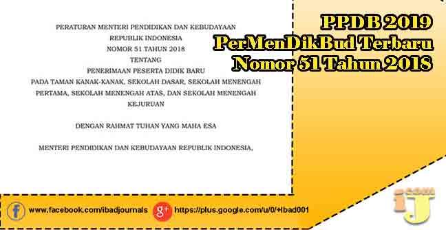mendatang sudah diterbitkan Peraturan Menteri Pendidikan dan Kebudayaan terbaru yakni Nom PPDB 2019 Dalam PerMenDikBud Terbaru Nomor 51 Tahun 2018