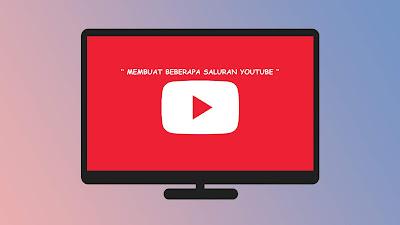 membuat beberapa saluran youtube