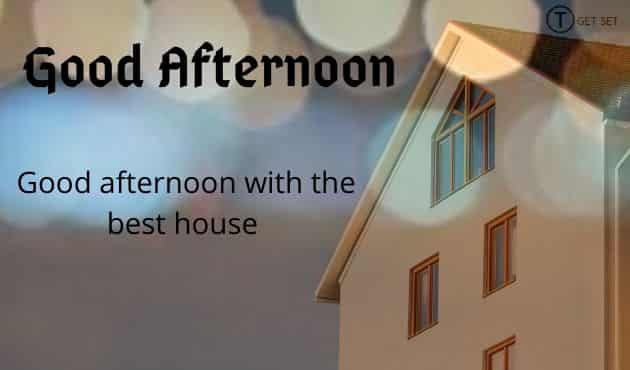 good-afternoon-image-house